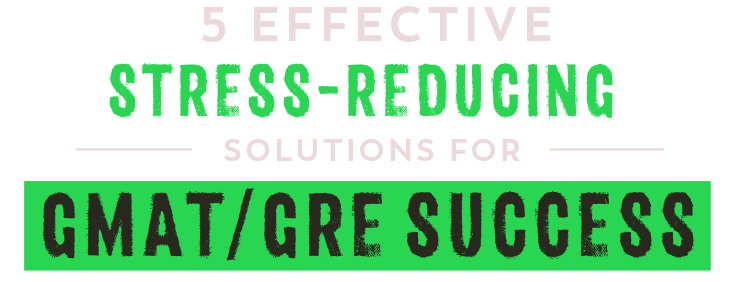 5 Effective Stress-Reducing Solutions for GMAT/GRE Success