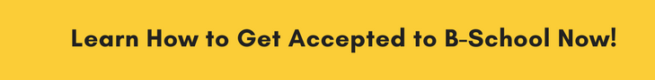 Learn How to Get Accepted to B-School Now!